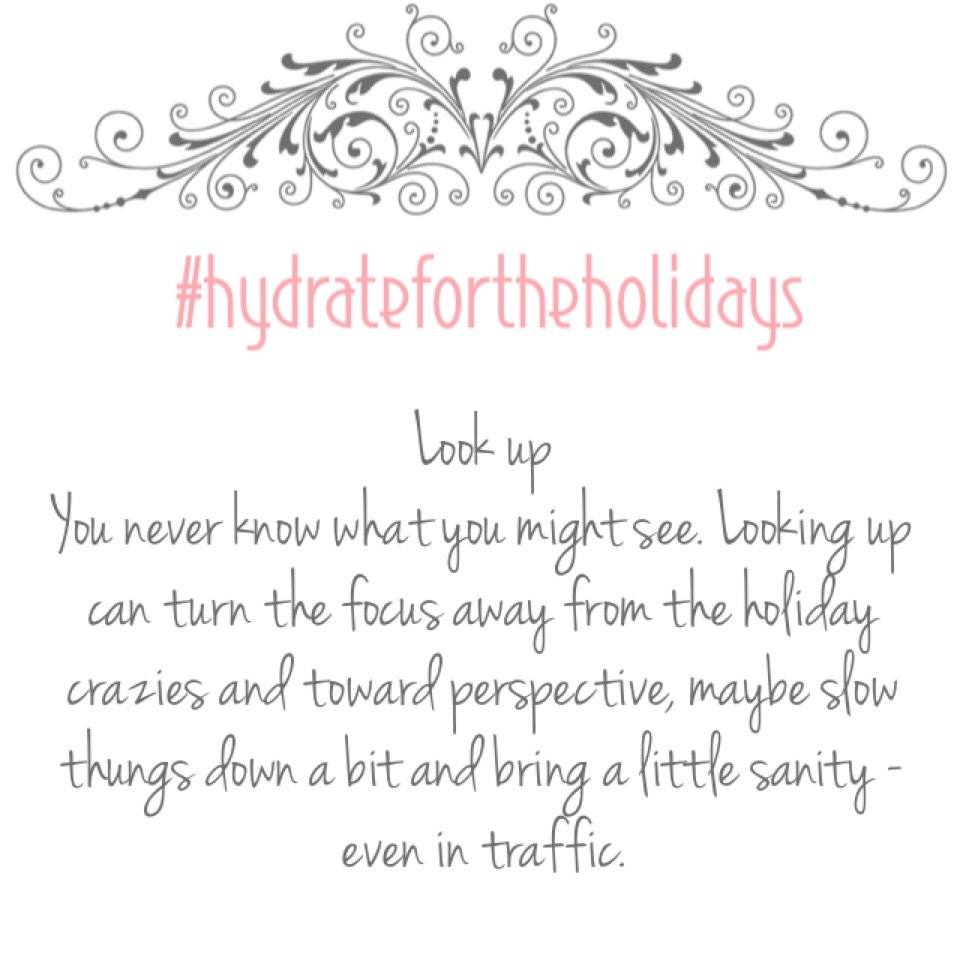#hydratefortheholidays: Tip #6 – Look Up